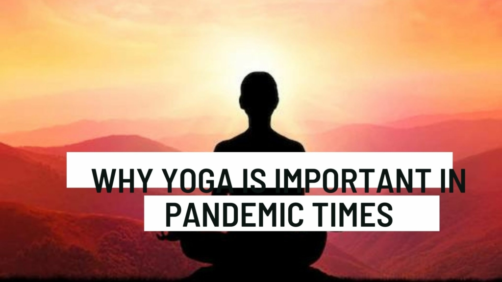 Why yoga is important in pandemic times