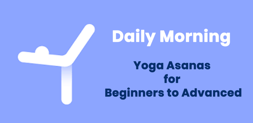 Daily Morning Yoga Asanas for Beginners to Advanced